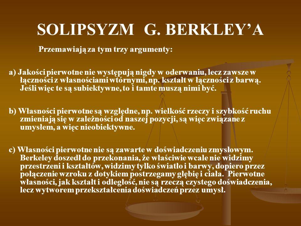 SOLIPSYZM G. BERKLEY'A Przemawiają za tym trzy argumenty: