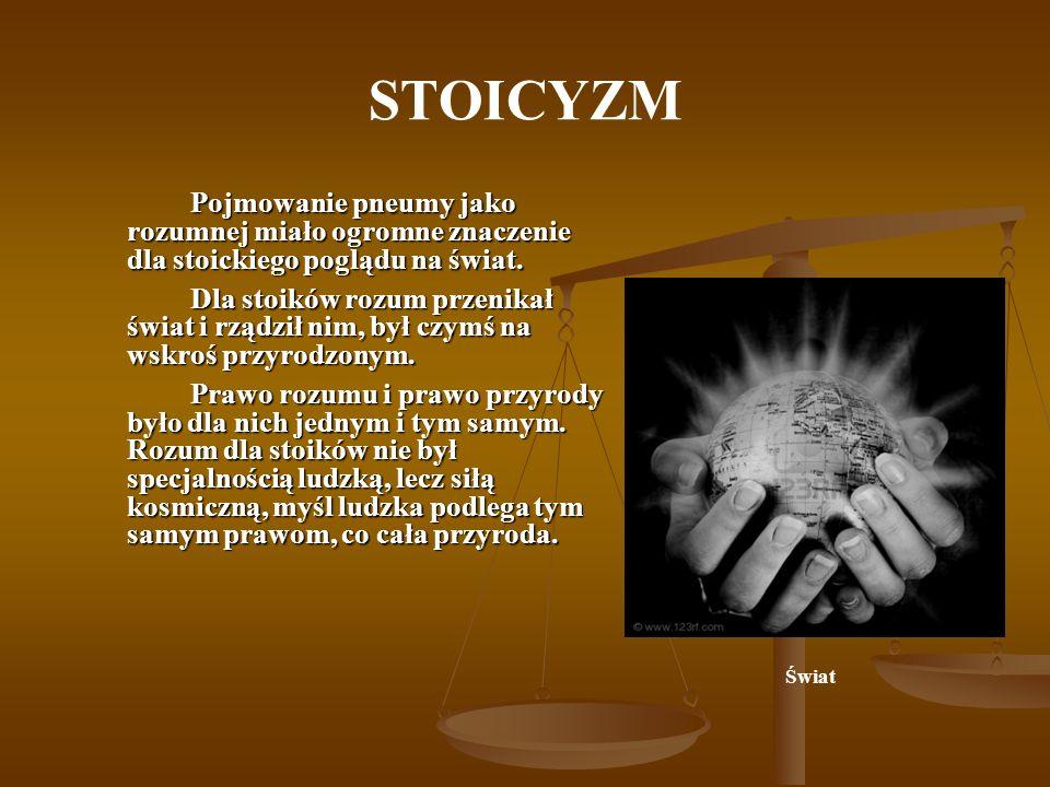 STOICYZM Pojmowanie pneumy jako rozumnej miało ogromne znaczenie dla stoickiego poglądu na świat.