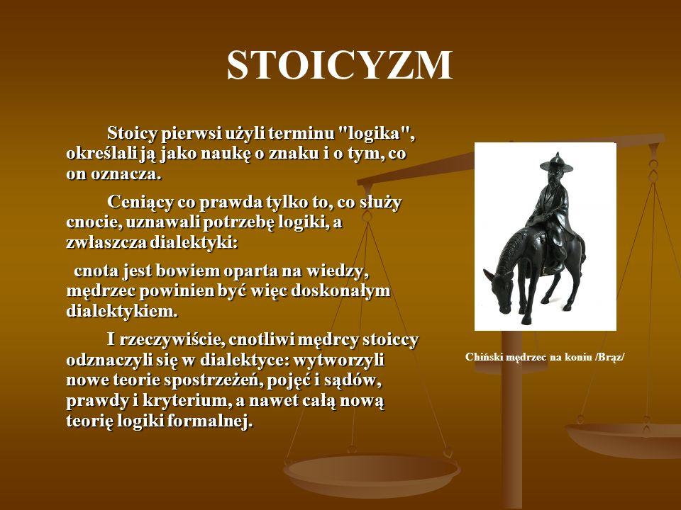 STOICYZM Stoicy pierwsi użyli terminu logika , określali ją jako naukę o znaku i o tym, co on oznacza.