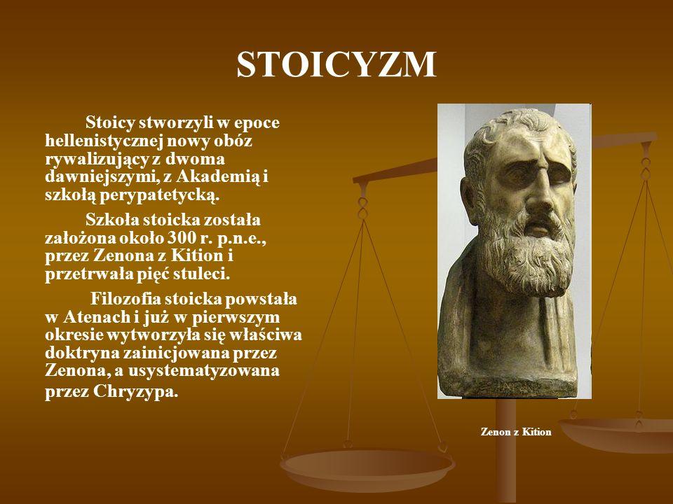 STOICYZM Stoicy stworzyli w epoce hellenistycznej nowy obóz rywalizujący z dwoma dawniejszymi, z Akademią i szkołą perypatetycką.