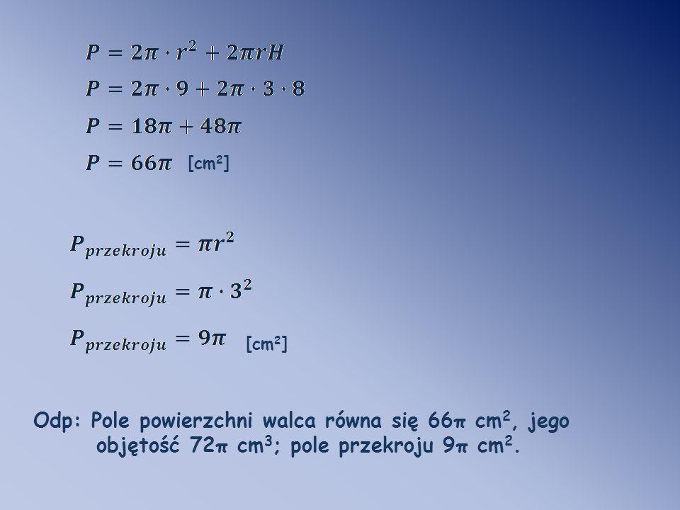 Odp: Pole powierzchni walca równa się 66π cm2, jego