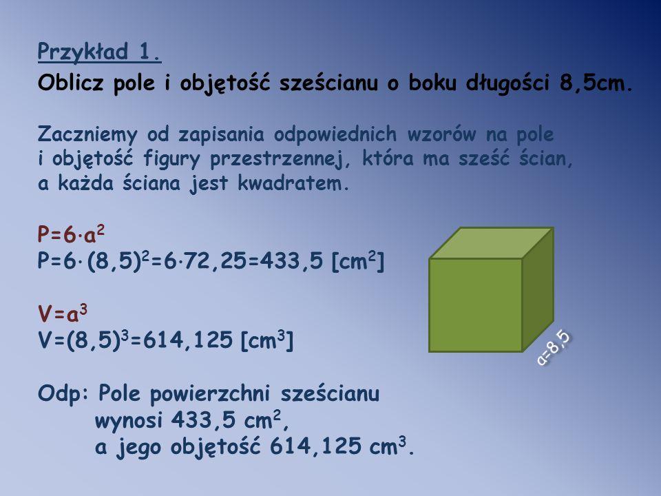Oblicz pole i objętość sześcianu o boku długości 8,5cm.