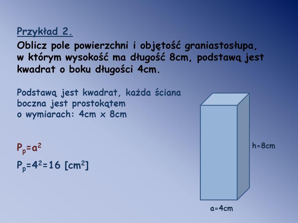 Oblicz pole powierzchni i objętość graniastosłupa,