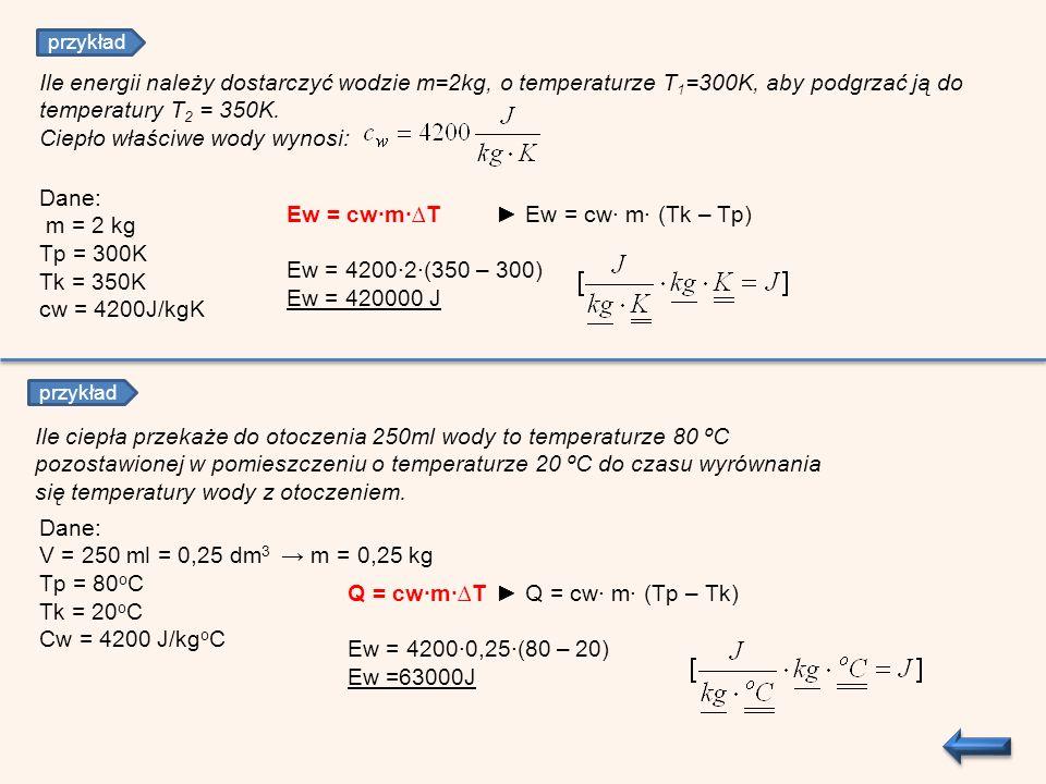 Ew = cw∙m∙∆T ► Ew = cw∙ m∙ (Tk – Tp) Ew = 4200∙2∙(350 – 300)