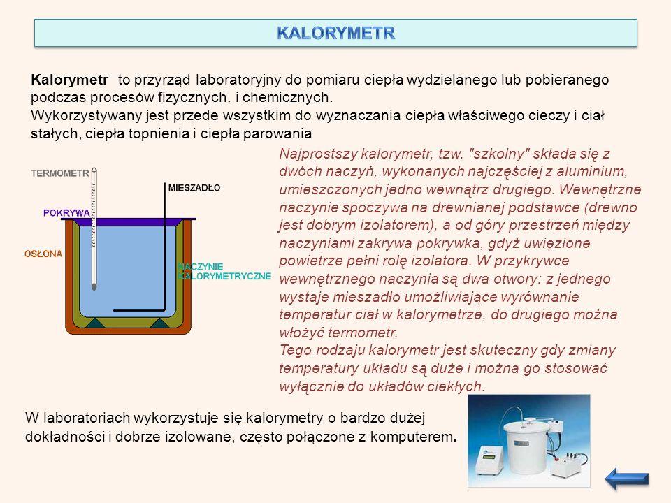 KALORYMETR Kalorymetr to przyrząd laboratoryjny do pomiaru ciepła wydzielanego lub pobieranego podczas procesów fizycznych. i chemicznych.