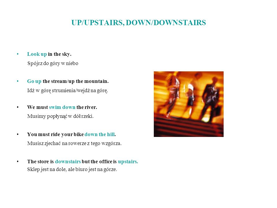 UP/UPSTAIRS, DOWN/DOWNSTAIRS