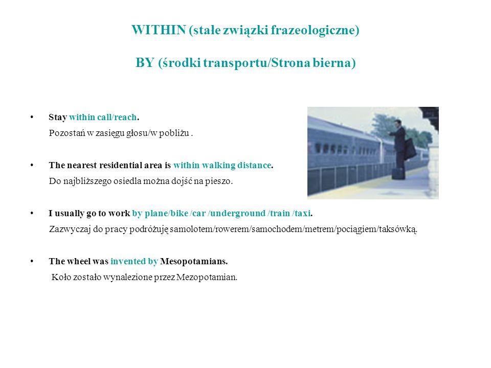 WITHIN (stałe związki frazeologiczne) BY (środki transportu/Strona bierna)