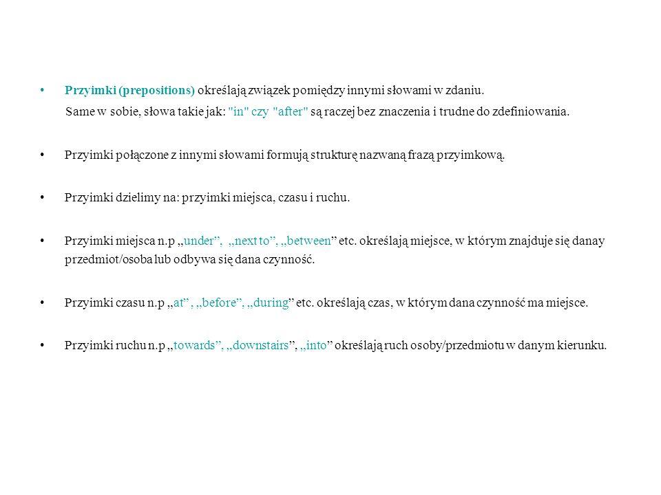 Przyimki (prepositions) określają związek pomiędzy innymi słowami w zdaniu.