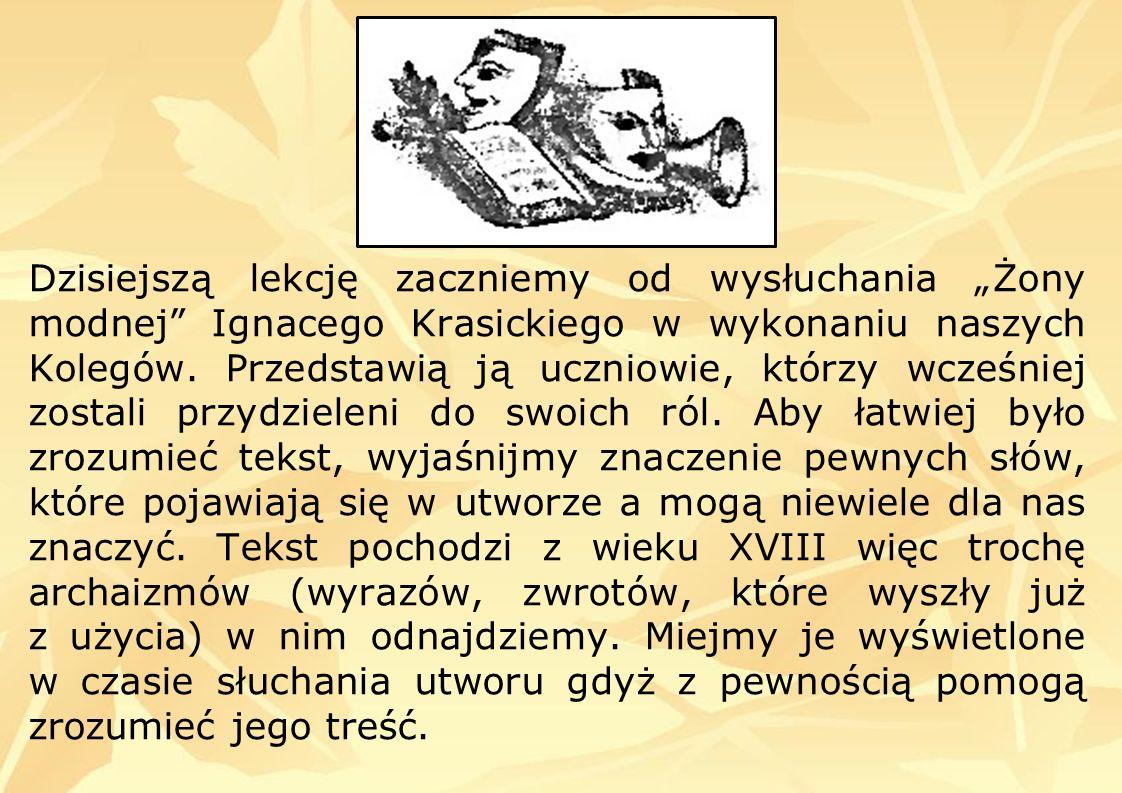 """Dzisiejszą lekcję zaczniemy od wysłuchania """"Żony modnej Ignacego Krasickiego w wykonaniu naszych Kolegów."""