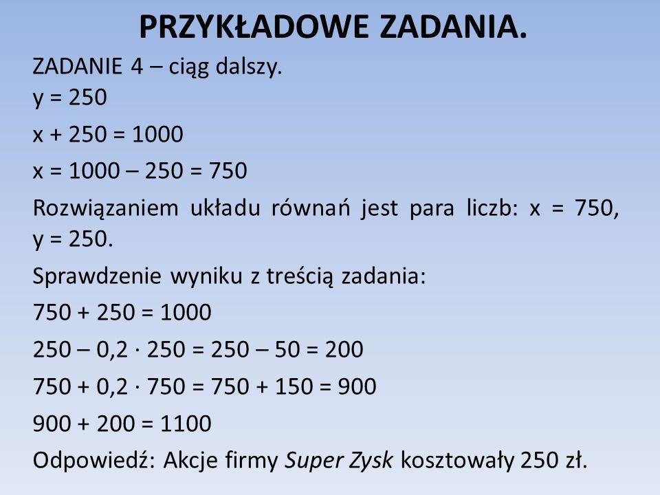 PRZYKŁADOWE ZADANIA. ZADANIE 4 – ciąg dalszy. y = 250 x + 250 = 1000