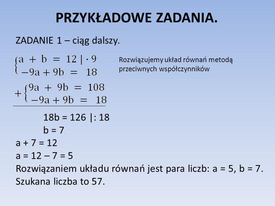 PRZYKŁADOWE ZADANIA. ZADANIE 1 – ciąg dalszy. 18b = 126 |: 18 b = 7