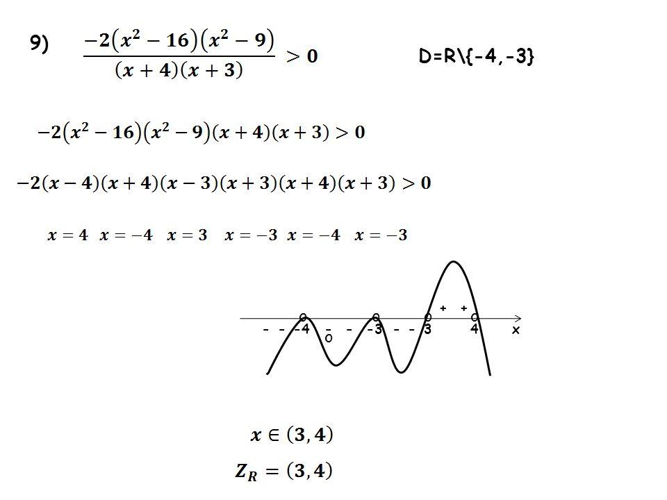 9) D=R\{-4,-3} + + o o o o - - -4 - - -3 - - 3 4 x o