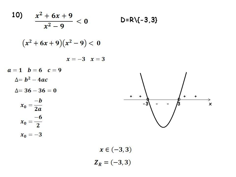 10) D=R\{-3,3} + + + + o o -3 - - 3 x