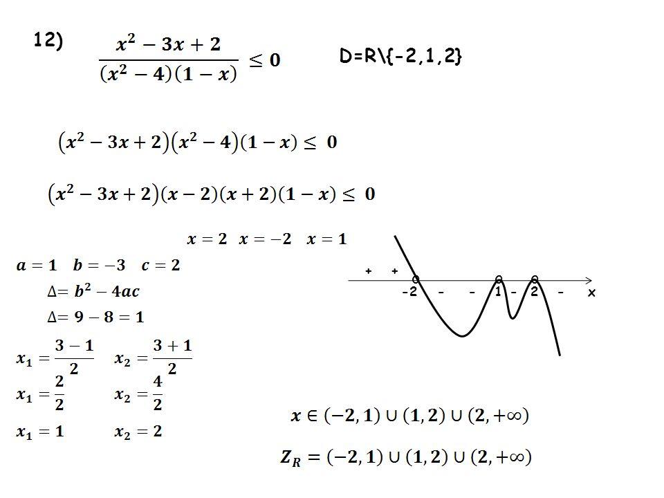 12) D=R\{-2,1,2} + + o o o -2 - - 1 - 2 - x