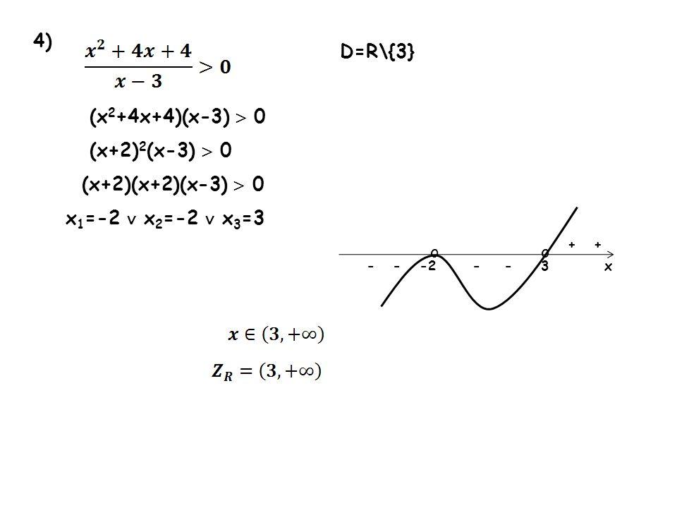 4) D=R\{3} (x2+4x+4)(x-3)  0 (x+2)2(x-3)  0 (x+2)(x+2)(x-3)  0