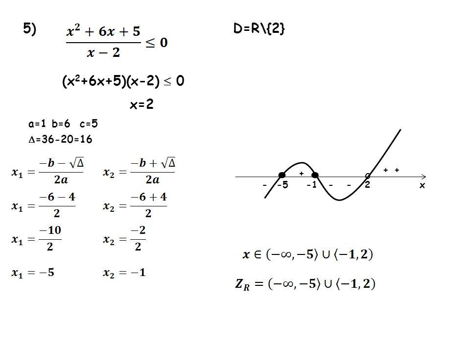 • • 5) D=R\{2} (x2+6x+5)(x-2)  0 x=2 a=1 b=6 c=5 =36-20=16 o + + + -