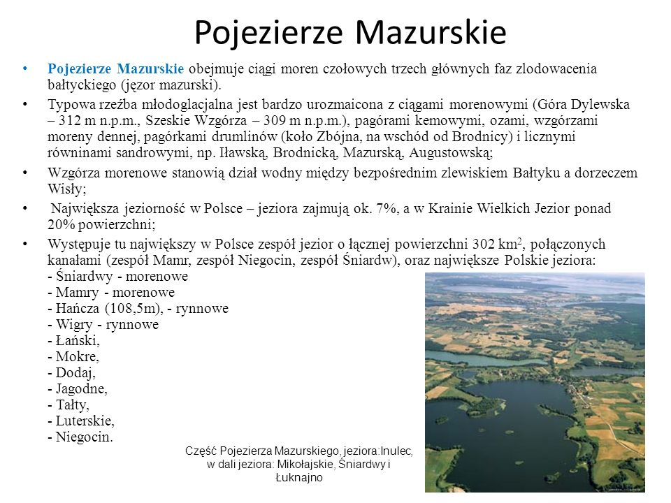 Pojezierze Mazurskie Pojezierze Mazurskie obejmuje ciągi moren czołowych trzech głównych faz zlodowacenia bałtyckiego (jęzor mazurski).