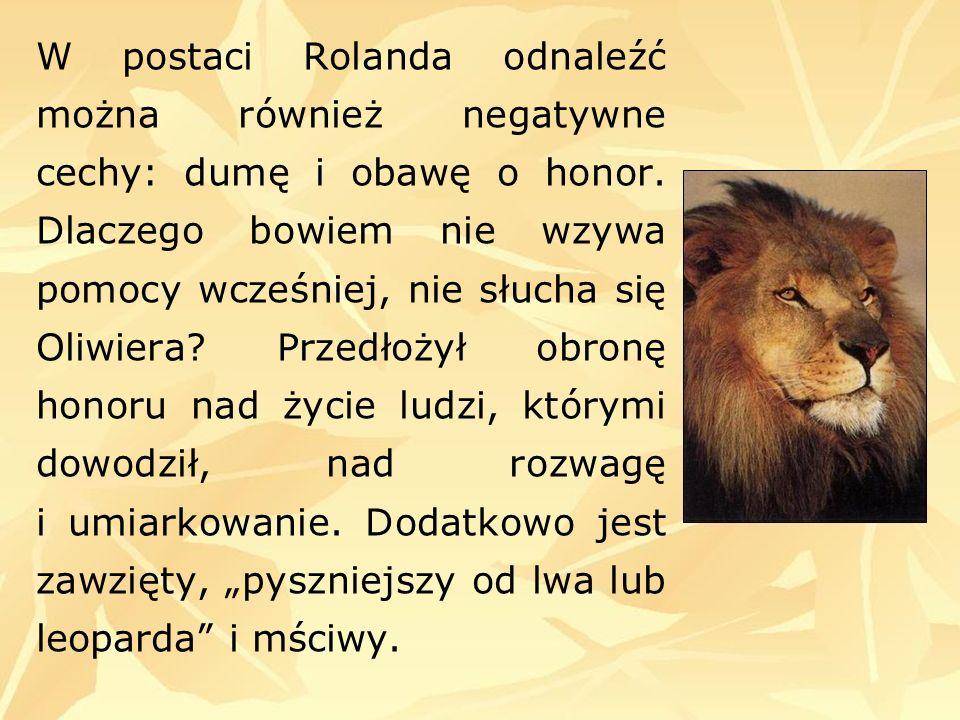 W postaci Rolanda odnaleźć można również negatywne cechy: dumę i obawę o honor.