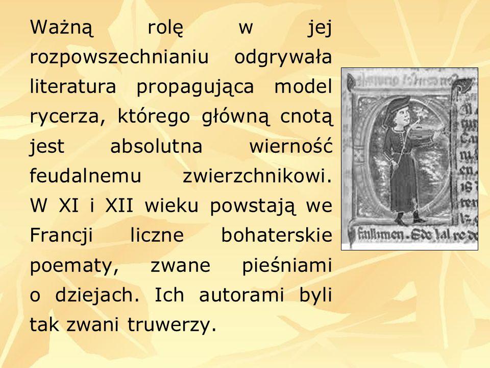 Ważną rolę w jej rozpowszechnianiu odgrywała literatura propagująca model rycerza, którego główną cnotą jest absolutna wierność feudalnemu zwierzchnikowi.