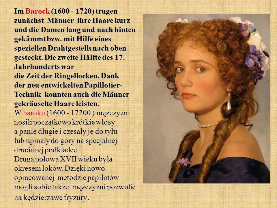 Im Barock (1600 - 1720) trugen zunächst Männer ihre Haare kurz und die Damen lang und nach hinten gekämmt bzw.