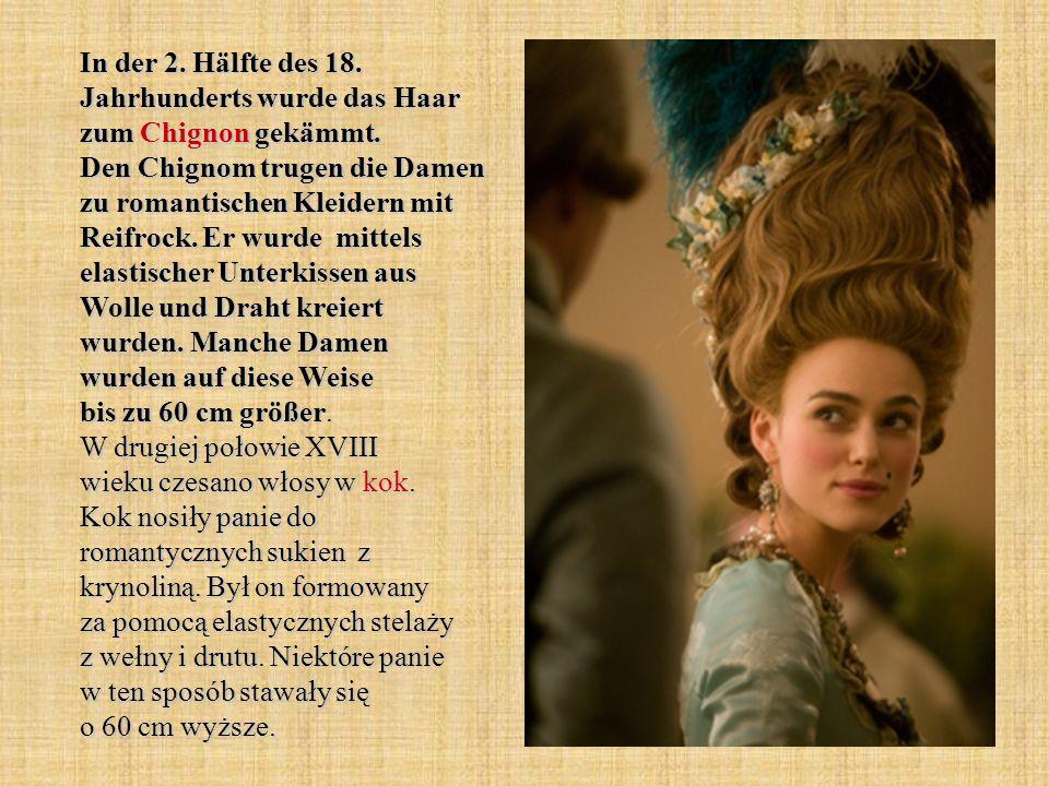 In der 2. Hälfte des 18. Jahrhunderts wurde das Haar zum Chignon gekämmt.