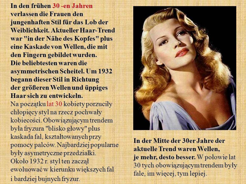 In den frühen 30 -en Jahren verlassen die Frauen den jungenhaften Stil für das Lob der Weiblichkeit. Aktueller Haar-Trend war in der Nähe des Kopfes plus eine Kaskade von Wellen, die mit den Fingern gebildet wurden. Die beliebtesten waren die asymmetrischen Scheitel. Um 1932 begann dieser Stil in Richtung der größeren Wellen und üppiges Haar sich zu entwickeln. Na początku lat 30 kobiety porzuciły chłopięcy styl na rzecz pochwały kobiecości. Obowiązującym trendem była fryzura blisko głowy plus kaskada fal, kształtowanych przy pomocy palców. Najbardziej popularne były asymetryczne przedziałki. Około 1932 r. styl ten zaczął ewoluować w kierunku większych fal i bardziej bujnych fryzur.
