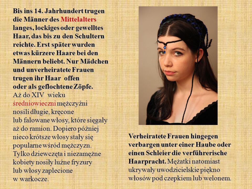 Bis ins 14. Jahrhundert trugen die Männer des Mittelalters langes, lockiges oder gewelltes Haar, das bis zu den Schultern reichte. Erst später wurden etwas kürzere Haare bei den Männern beliebt. Nur Mädchen und unverheiratete Frauen trugen ihr Haar offen oder als geflochtene Zöpfe. Aż do XIV wieku średniowieczni mężczyźni nosili długie, kręcone lub falowane włosy, które sięgały aż do ramion. Dopiero później nieco krótsze włosy stały się popularne wśród mężczyzn. Tylko dziewczęta i niezamężne kobiety nosiły luźne fryzury lub włosy zaplecione w warkocze.