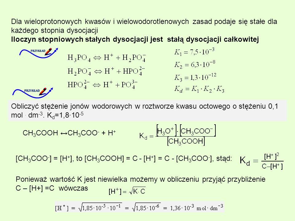 Dla wieloprotonowych kwasów i wielowodorotlenowych zasad podaje się stałe dla każdego stopnia dysocjacji