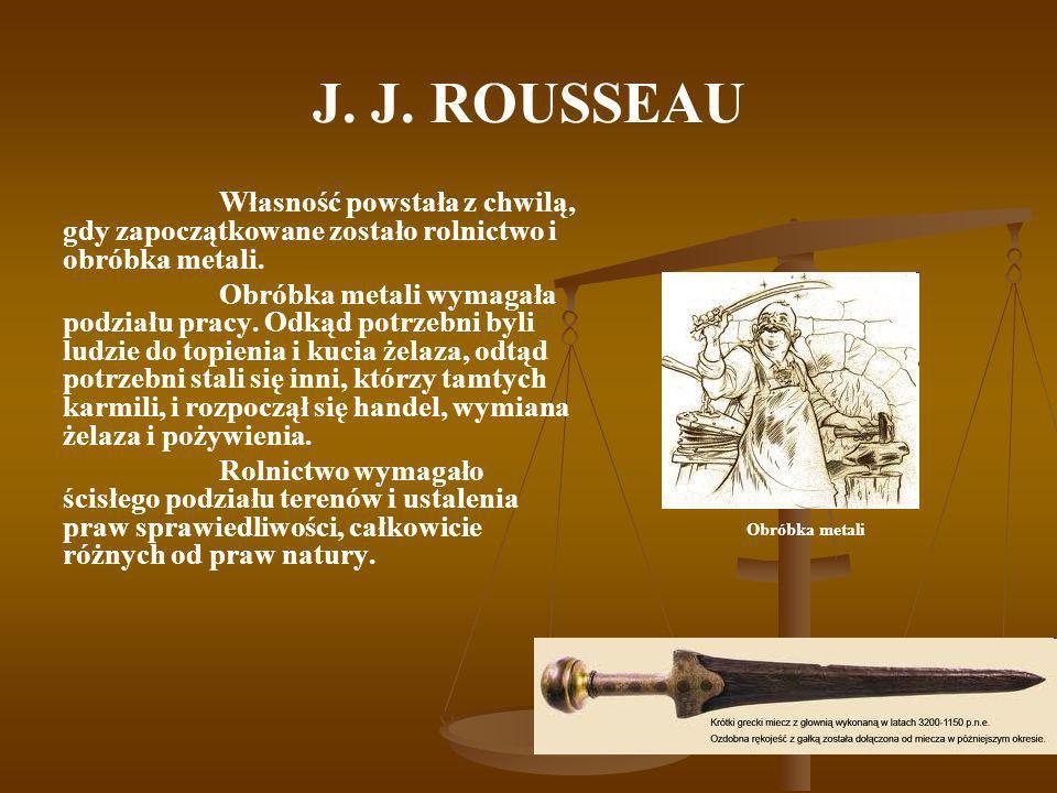 J. J. ROUSSEAU Własność powstała z chwilą, gdy zapoczątkowane zostało rolnictwo i obróbka metali.