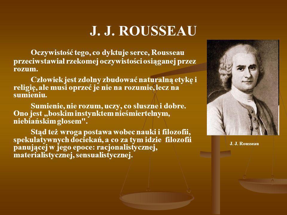 J. J. ROUSSEAU Oczywistość tego, co dyktuje serce, Rousseau przeciwstawiał rzekomej oczywistości osiąganej przez rozum.