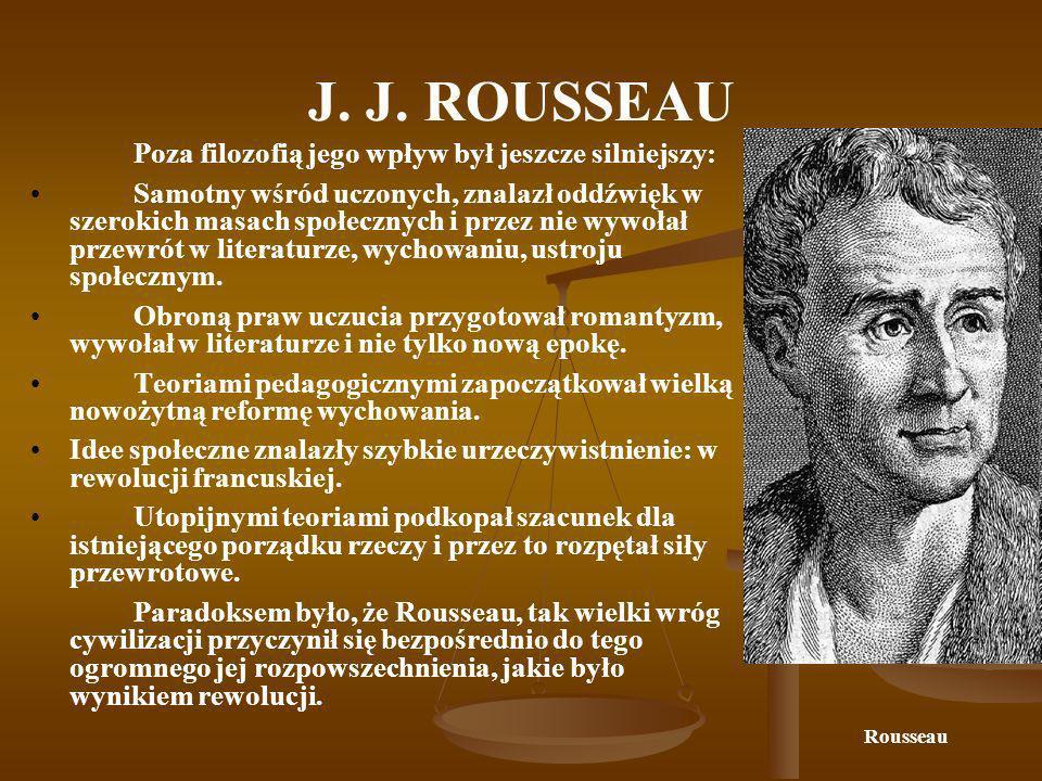 J. J. ROUSSEAU Poza filozofią jego wpływ był jeszcze silniejszy: