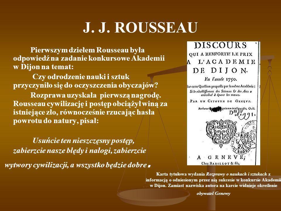 J. J. ROUSSEAU Pierwszym dziełem Rousseau była odpowiedź na zadanie konkursowe Akademii w Dijon na temat: