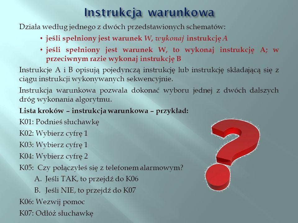 Instrukcja warunkowa Działa według jednego z dwóch przedstawionych schematów: jeśli spełniony jest warunek W, wykonaj instrukcję A.