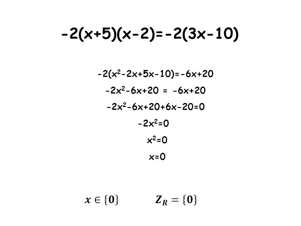 -2(x+5)(x-2)=-2(3x-10) -2(x2-2x+5x-10)=-6x+20 -2x2-6x+20 = -6x+20