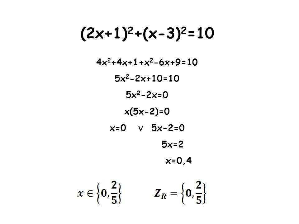 (2x+1)2+(x-3)2=10 4x2+4x+1+x2-6x+9=10 5x2-2x+10=10 5x2-2x=0 x(5x-2)=0