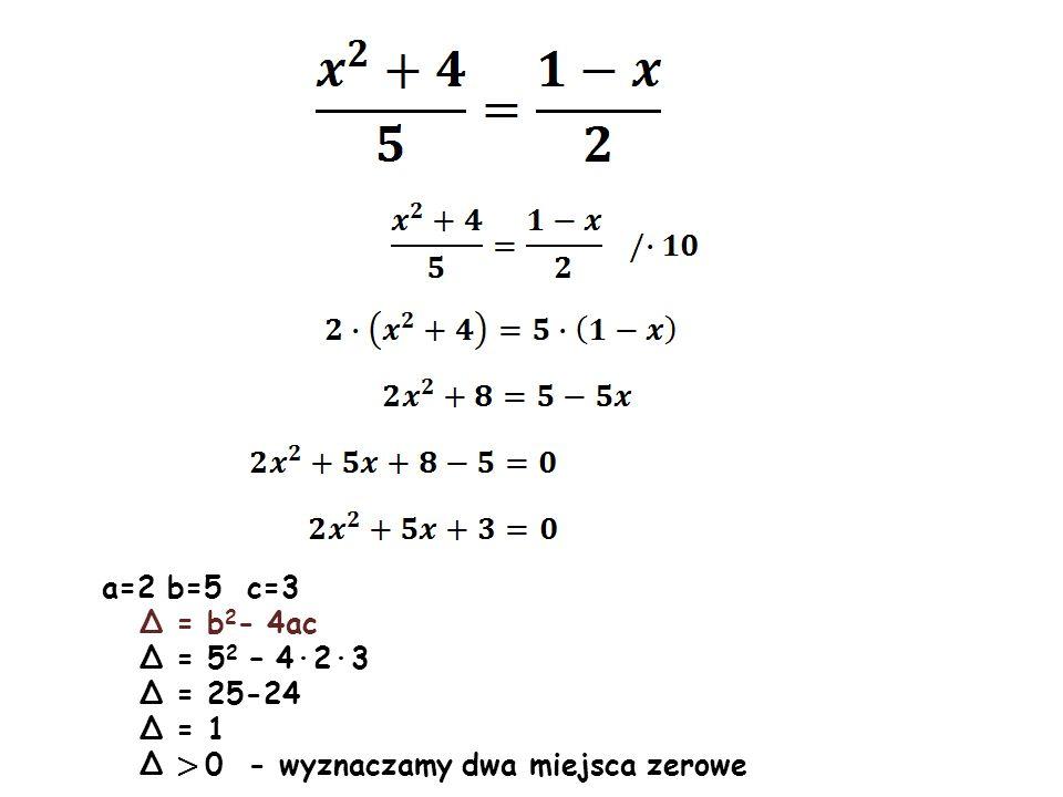 a=2 b=5 c=3 Δ = b2- 4ac Δ = 52 – 4·2·3 Δ = 25-24 Δ = 1 Δ > 0 - wyznaczamy dwa miejsca zerowe