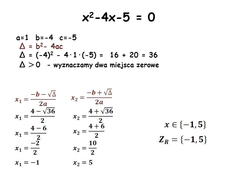 x2-4x-5 = 0 a=1 b=-4 c=-5. Δ = b2- 4ac. Δ = (-4)2 - 4·1·(-5) = 16 + 20 = 36.