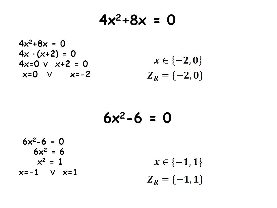 4x2+8x = 0 6x2-6 = 0 4x · (x+2) = 0 4x=0 ∨ x+2 = 0 x=0 ∨ x=-2 6x2 = 6