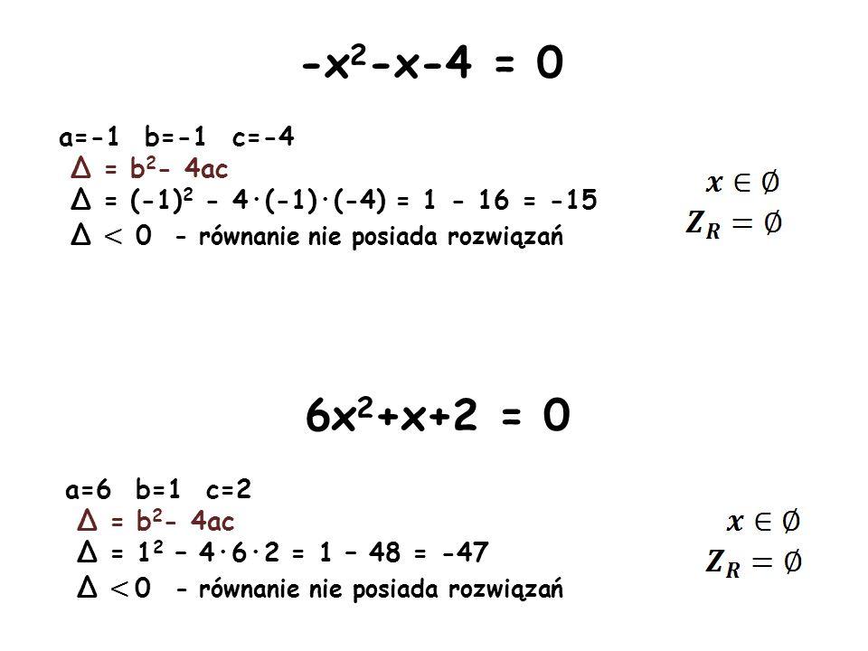 -x2-x-4 = 0 6x2+x+2 = 0 a=-1 b=-1 c=-4 Δ = b2- 4ac