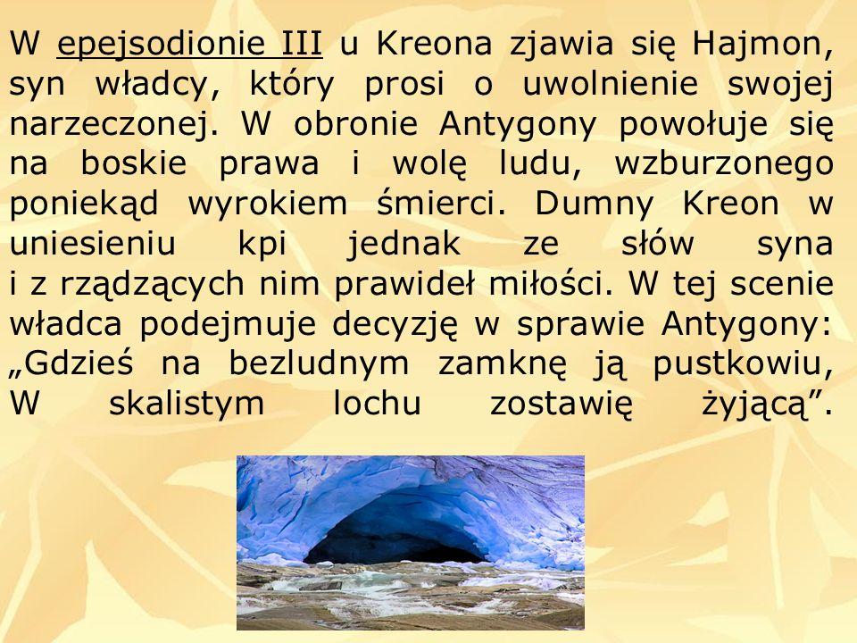 W epejsodionie III u Kreona zjawia się Hajmon, syn władcy, który prosi o uwolnienie swojej narzeczonej.
