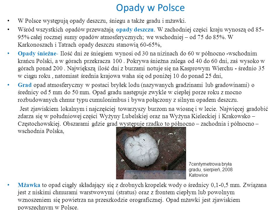 Opady w Polsce W Polsce występują opady deszczu, śniegu a także gradu i mżawki.