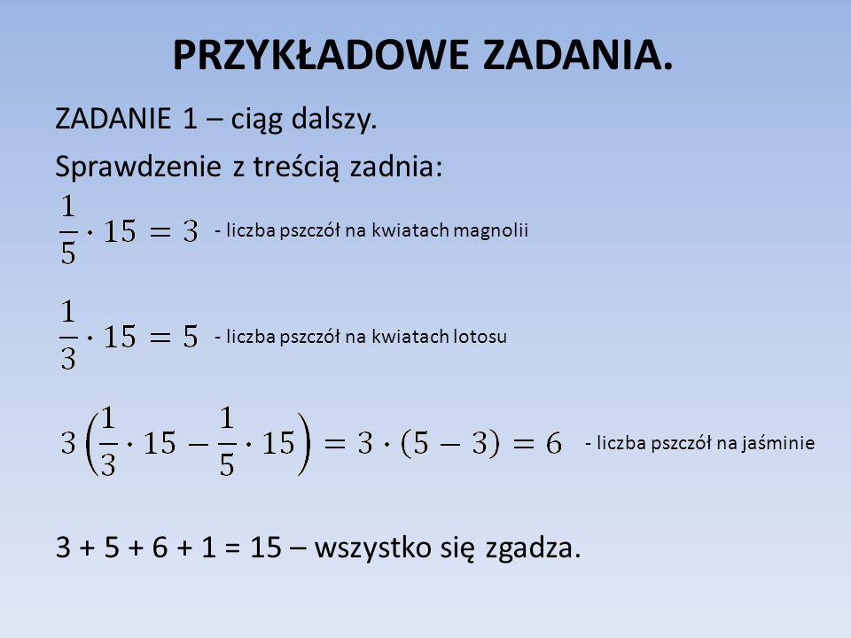PRZYKŁADOWE ZADANIA. ZADANIE 1 – ciąg dalszy. Sprawdzenie z treścią zadnia: 3 + 5 + 6 + 1 = 15 – wszystko się zgadza.
