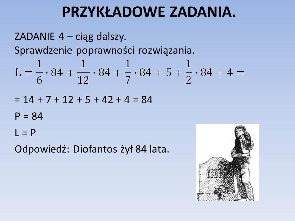 PRZYKŁADOWE ZADANIA. ZADANIE 4 – ciąg dalszy. Sprawdzenie poprawności rozwiązania. = 14 + 7 + 12 + 5 + 42 + 4 = 84.