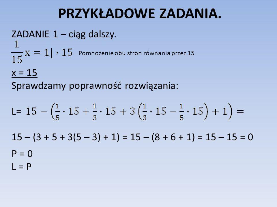 PRZYKŁADOWE ZADANIA. ZADANIE 1 – ciąg dalszy. x = 15