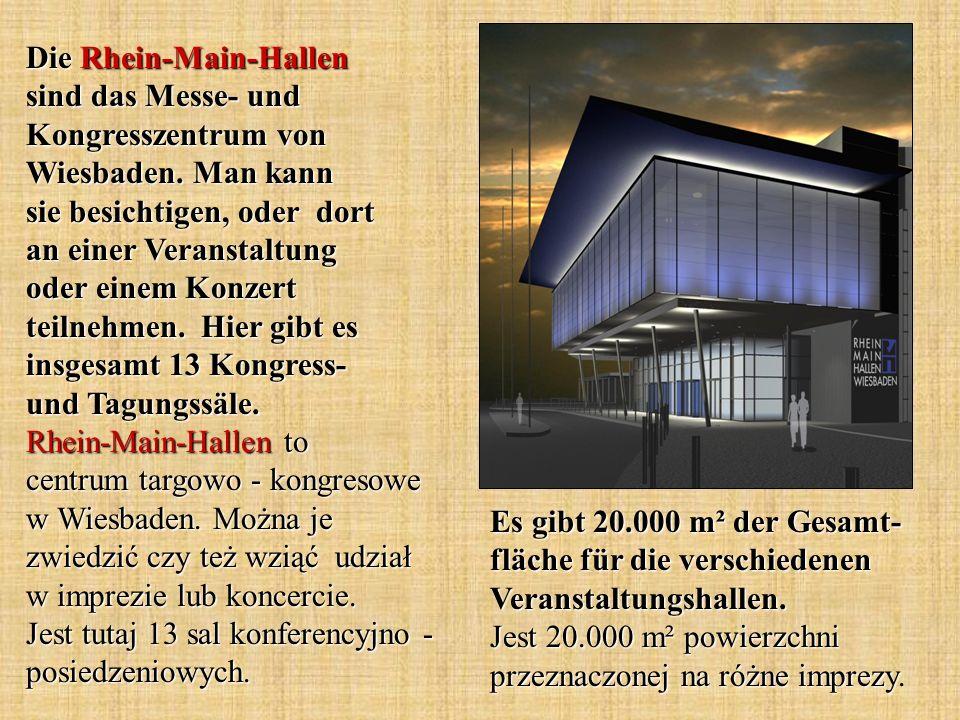 Die Rhein-Main-Hallen sind das Messe- und Kongresszentrum von Wiesbaden. Man kann sie besichtigen, oder dort an einer Veranstaltung oder einem Konzert teilnehmen. Hier gibt es insgesamt 13 Kongress- und Tagungssäle. Rhein-Main-Hallen to centrum targowo - kongresowe w Wiesbaden. Można je zwiedzić czy też wziąć udział w imprezie lub koncercie. Jest tutaj 13 sal konferencyjno - posiedzeniowych.