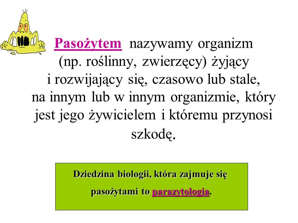 Dziedzina biologii, która zajmuje się pasożytami to parazytologia.
