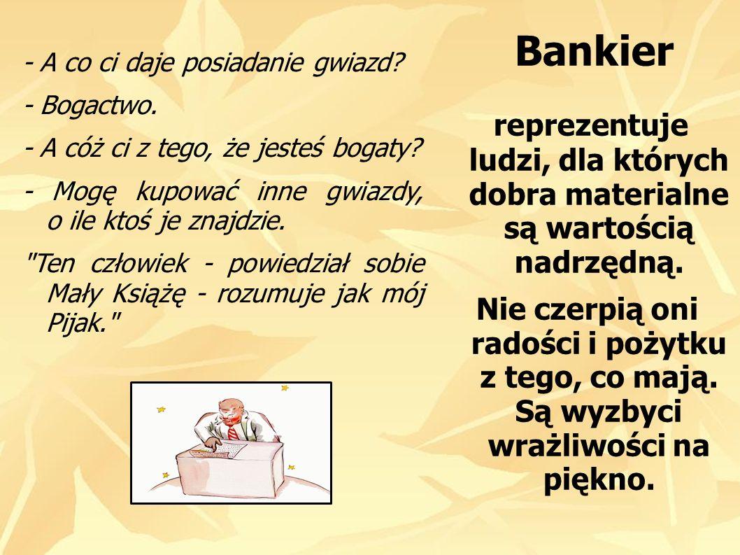 Bankierreprezentuje ludzi, dla których dobra materialne są wartością nadrzędną.