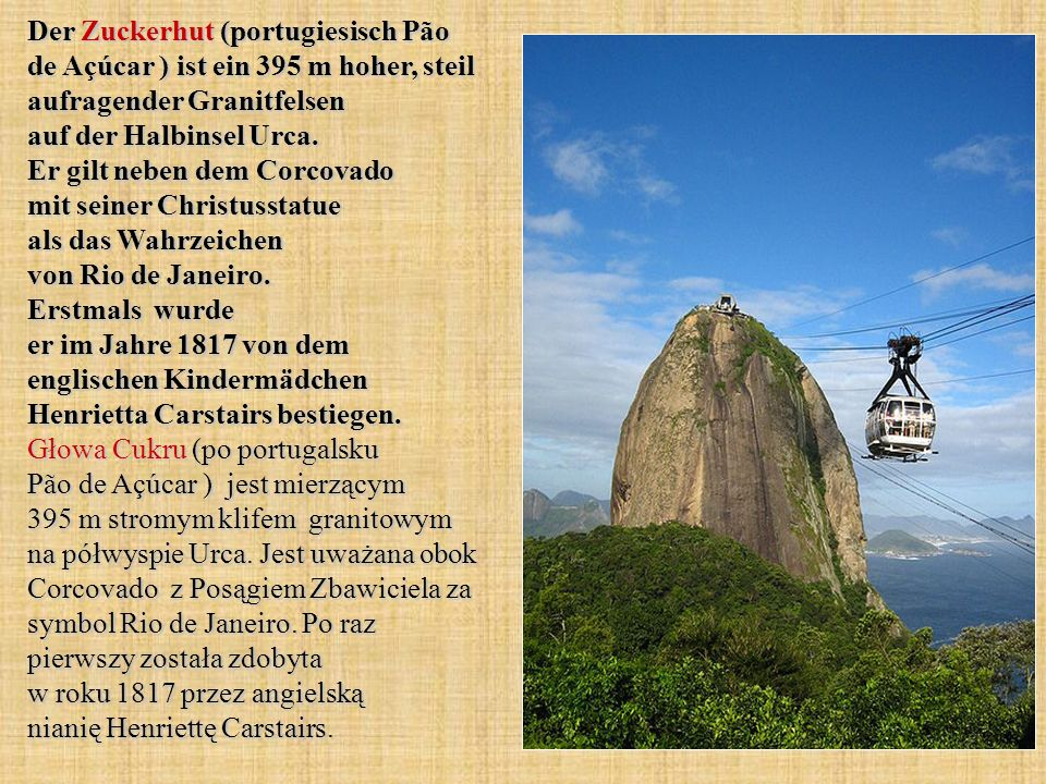 Der Zuckerhut (portugiesisch Pão de Açúcar ) ist ein 395 m hoher, steil aufragender Granitfelsen auf der Halbinsel Urca.