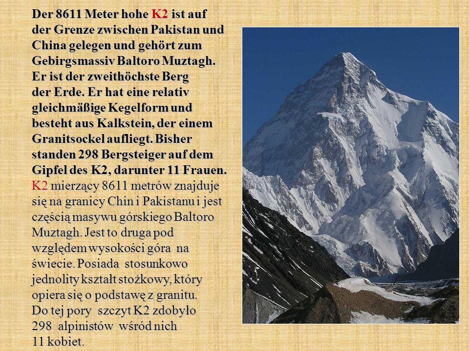 Der 8611 Meter hohe K2 ist auf der Grenze zwischen Pakistan und China gelegen und gehört zum Gebirgsmassiv Baltoro Muztagh.