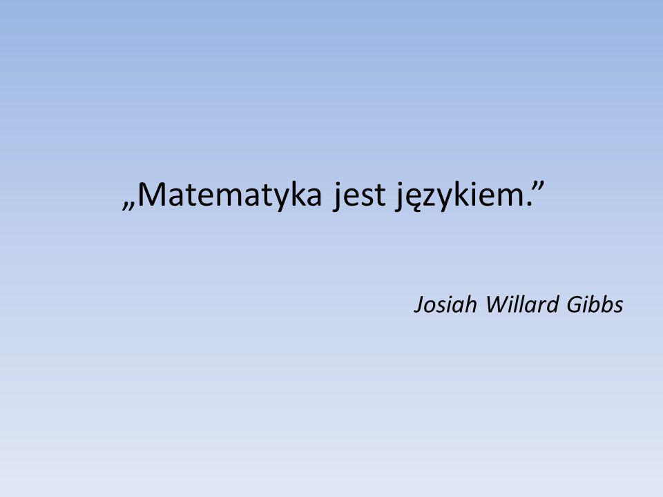 """""""Matematyka jest językiem."""